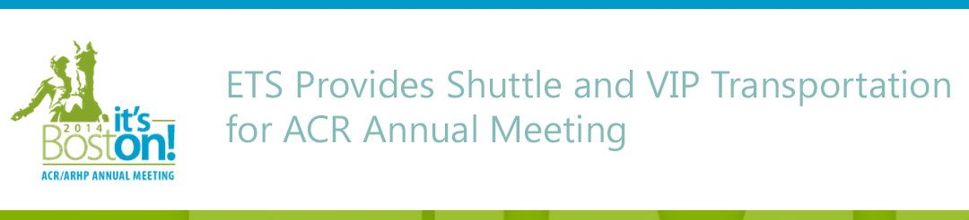 Event Transportation Systems Provides Shuttle and VIP Transportation for ACR Annual Meeting