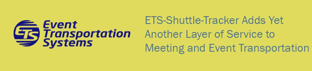 ETS-Shuttle-Tracker Adds Yet Another Layer of Service to  Meeting and Event Transportation