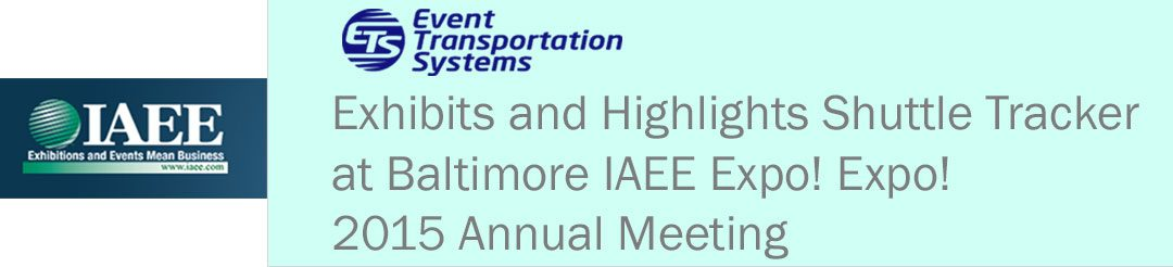 ETS Exhibits and Highlights Shuttle Tracker at Baltimore IAEE Expo! Expo! 2015 Annual Meeting