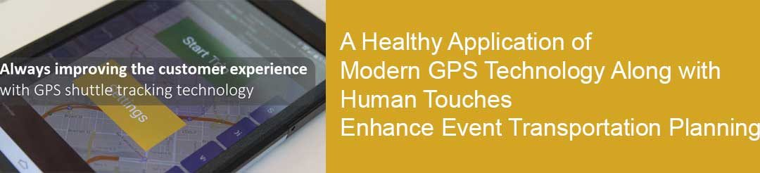 A Healthy Application of Modern GPS Technology Along with Human Touches Enhance Event Transportation Planning