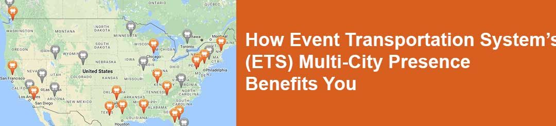 How Event Transportation System's (ETS) Multi-City Presence Benefits You