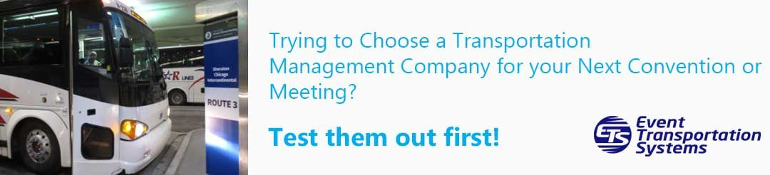 Trying to Choose a Transportation Management Company for your Next Convention or Meeting?  Test them out first!